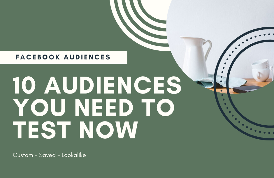 Facebook Ads 10 Audiences You Need to Try